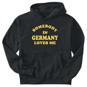 Somebody in Germany loves me sweatshirt